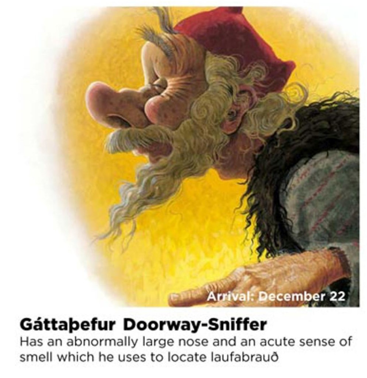 Gáttaþefur (Doorway-Sniffer) on of the 13th Icelandic Yule lads, he has a very big nose and a funny red hat